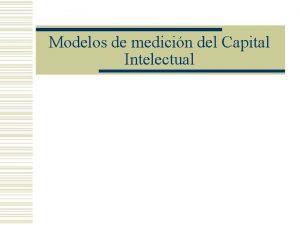 Modelos de medicin del Capital Intelectual Modelos de