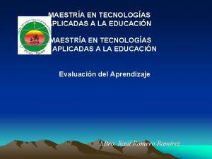MAESTRA EN TECNOLOGAS APLICADAS A LA EDUCACIN Evaluacin