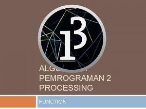 ALGORITMA PEMROGRAMAN 2 PROCESSING FUNCTION Arguments Arguments are