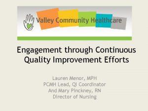 Engagement through Continuous Quality Improvement Efforts Lauren Menor