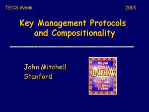 TECS Week 2005 Key Management Protocols and Compositionality