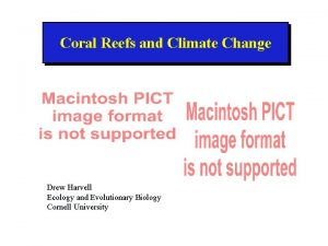 Coral Reefs and Climate Change Drew Harvell Ecology