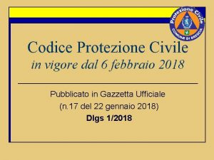 Codice Protezione Civile in vigore dal 6 febbraio