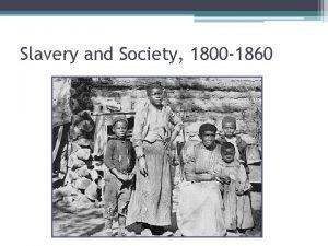Slavery and Society 1800 1860 Slavery and Society