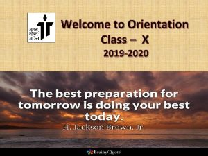 Welcome to Orientation Class X 2019 2020 CLASS