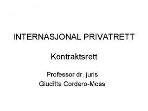 INTERNASJONAL PRIVATRETT Kontraktsrett Professor dr juris Giuditta CorderoMoss