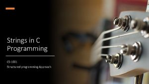 Strings in C Programming CS1001 Structured programming Approach