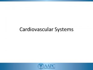 Cardiovascular Systems CPT copyright 2011 American Medical Association