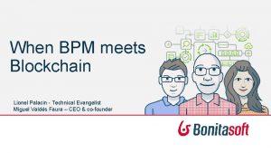 When BPM meets Blockchain Lionel Palacin Technical Evangelist