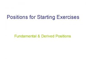 Positions for Starting Exercises Fundamental Derived Positions Fundamental