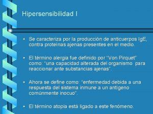 Hipersensibilidad I Se caracteriza por la produccin de