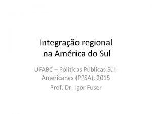 Integrao regional na Amrica do Sul UFABC Polticas