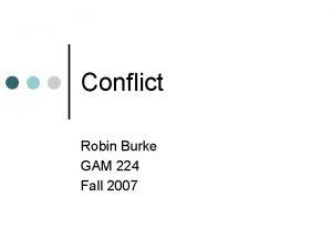 Conflict Robin Burke GAM 224 Fall 2007 Outline