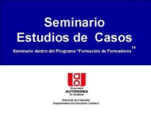 SEMINARIO SOBRE ESTUDIO DE CASOS Seminario Estudios de