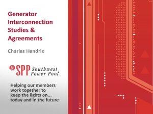 Generator Interconnection Studies Agreements Charles Hendrix Generator Interconnection