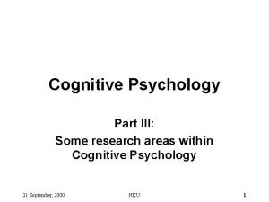 Cognitive Psychology Part III Some research areas within