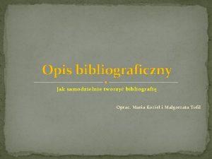 Opis bibliograficzny Jak samodzielnie tworzy bibliografi Oprac Maria