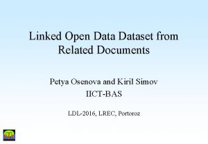 Linked Open Dataset from Related Documents Petya Osenova