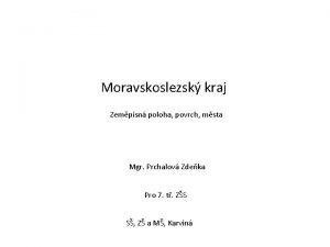 Moravskoslezsk kraj Zempisn poloha povrch msta Mgr Prchalov