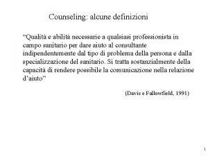 Counseling alcune definizioni Qualit e abilit necessarie a