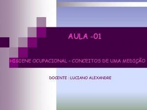 AULA 01 HIGIENE OCUPACIONAL CONCEITOS DE UMA MEDIO