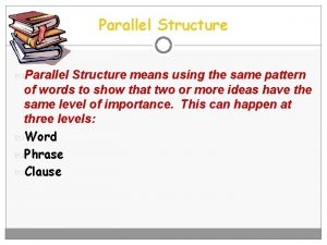 Parallel Structure means using the same pattern of