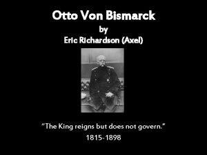 Otto Von Bismarck by Eric Richardson Axel The