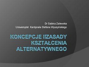 Dr Sabina Zalewska Uniwersytet Kardynaa Stefana Wyszyskiego KONCEPCJE