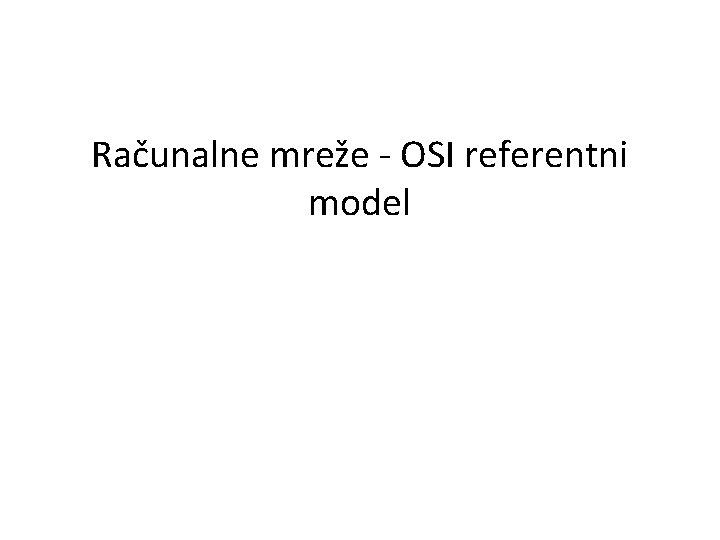 Raunalne mree OSI referentni model OSI referentni model