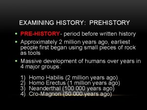 EXAMINING HISTORY PREHISTORY PREHISTORY period before written history