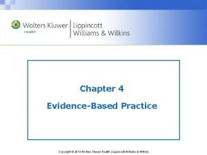 Chapter 4 EvidenceBased Practice Copyright 2013 Wolters Kluwer