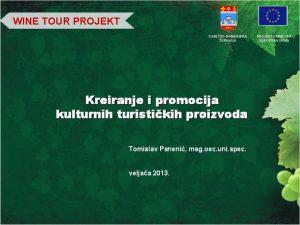 WINE TOUR PROJEKT OSJEKOBARANJSKA UPANIJA Kreiranje i promocija