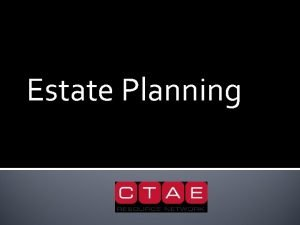 Estate Planning Useful Terms Estate the assets of