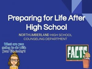Preparing for Life After High School NORTHUMBERLAND HIGH