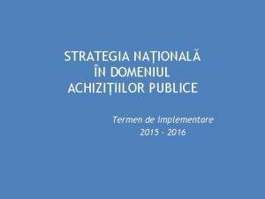 STRATEGIA NAIONAL N DOMENIUL ACHIZIIILOR PUBLICE Termen de