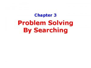 Chapter 3 Problem Solving By Searching ProblemSolving Agents