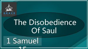 The Disobedience Of Saul 1 Samuel 1 Then