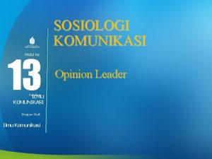 SOSIOLOGI KOMUNIKASI 13 Modul ke Fakultas ILMU KOMUNIKASI