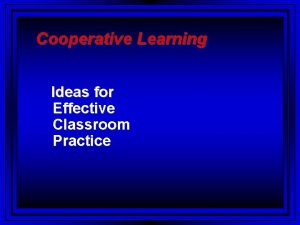 Cooperative Learning Ideas for Effective Classroom Practice Cooperative