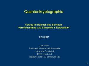 Quantenkryptographie Vortrag im Rahmen des Seminars Verschlsselung und
