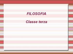 FILOSOFIA Classe terza ORIGINI DELLA FILOSOFIA ORIGINI MITICHE