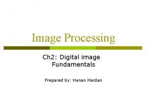 Image Processing Ch 2 Digital image Fundamentals Prepared