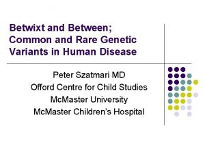 Betwixt and Between Common and Rare Genetic Variants