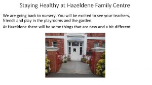 Staying Healthy at Hazeldene Family Centre We are