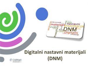 Digitalni nastavni materijali DNM Sadraj 2 dijela radionice