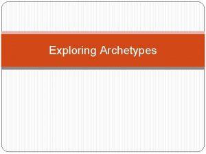 Exploring Archetypes Exploring Archetypes The term archetype refers