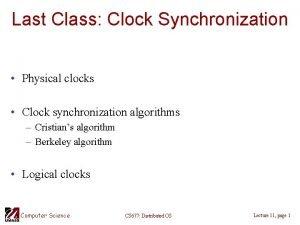 Last Class Clock Synchronization Physical clocks Clock synchronization