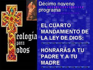 Dcimo noveno programa EL CUARTO MANDAMIENTO DE LA