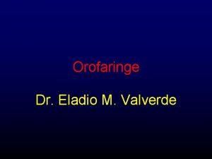 Orofaringe Dr Eladio M Valverde faringe Tubo Musculomembanoso
