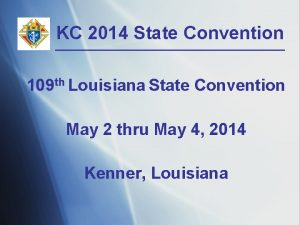 KC 2014 State Convention 109 th Louisiana State